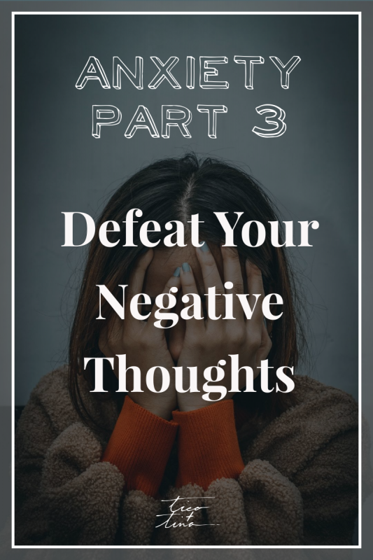 Anxiety: defeat your negative thoughts